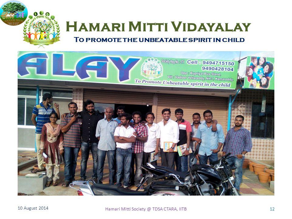 Hamari Mitti Vidayalay To promote the unbeatable spirit in child 10 August 2014 12Hamari Mitti Society @ TDSA CTARA, IITB