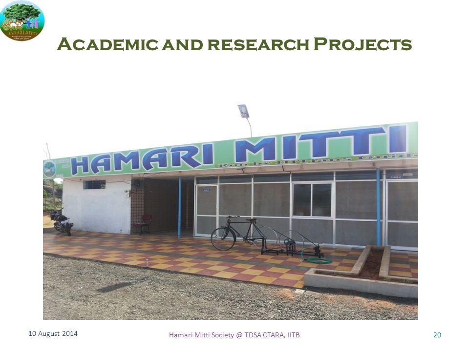 Academic and research Projects 10 August 2014 Hamari Mitti Society @ TDSA CTARA, IITB20