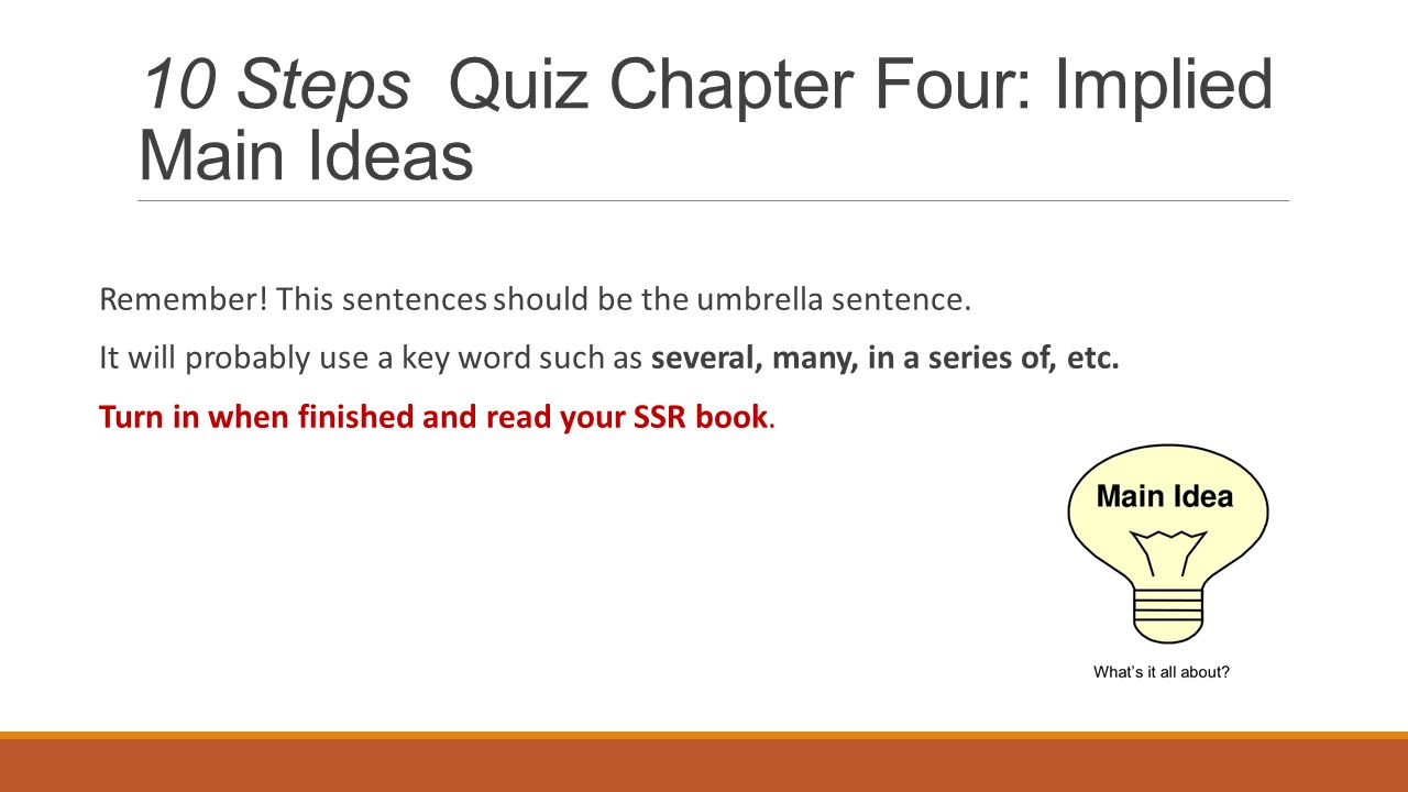 10 Steps Quiz Chapter Four: Implied Main Ideas Remember! This sentences should be the umbrella sentence. It will probably use a key word such as sever