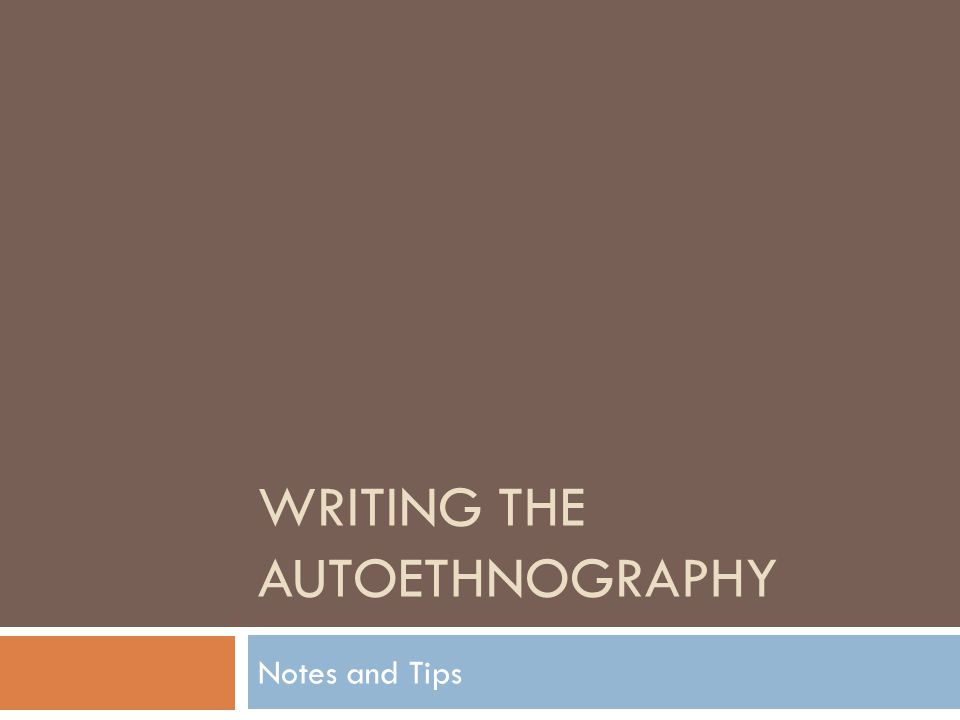 WRITING THE AUTOETHNOGRAPHY Notes and Tips