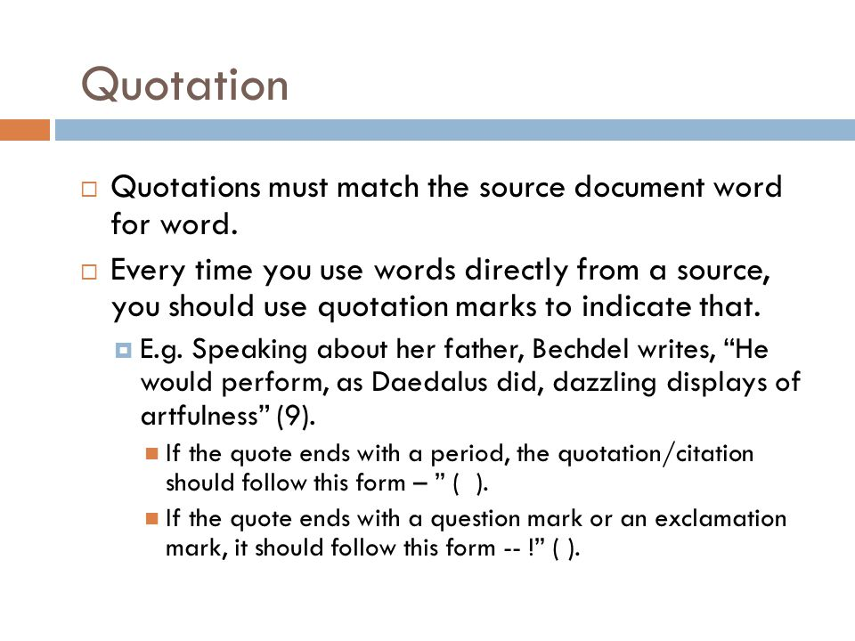 Quotation  Quotations must match the source document word for word.  Every time you use words directly from a source, you should use quotation marks