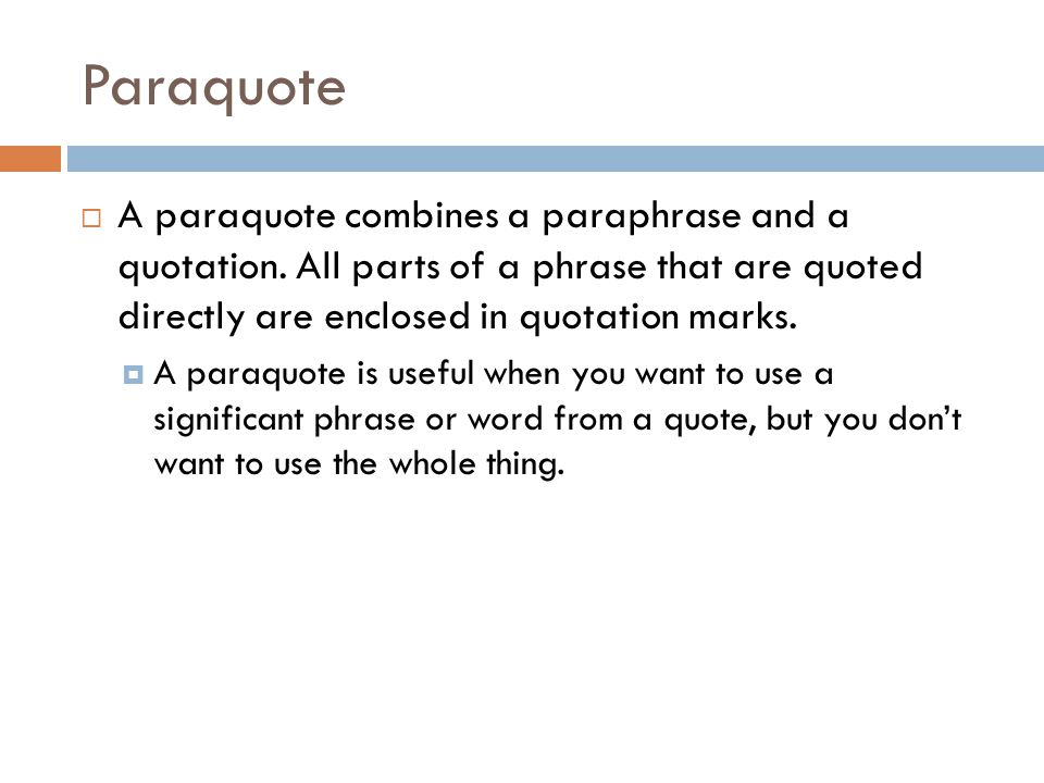Paraquote  A paraquote combines a paraphrase and a quotation. All parts of a phrase that are quoted directly are enclosed in quotation marks.  A par
