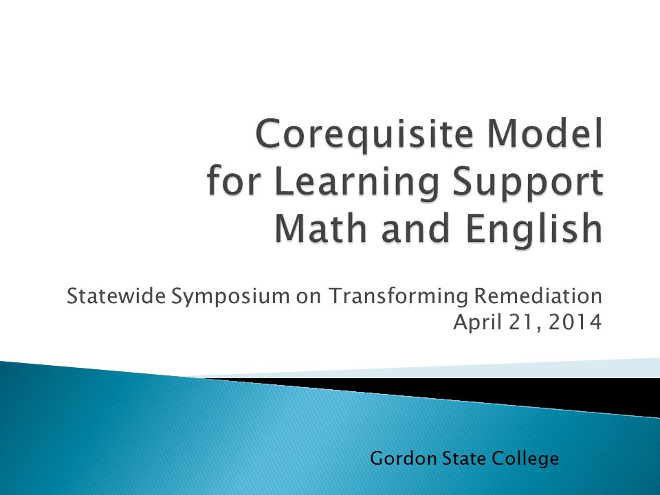 Statewide Symposium on Transforming Remediation April 21, 2014 Gordon State College