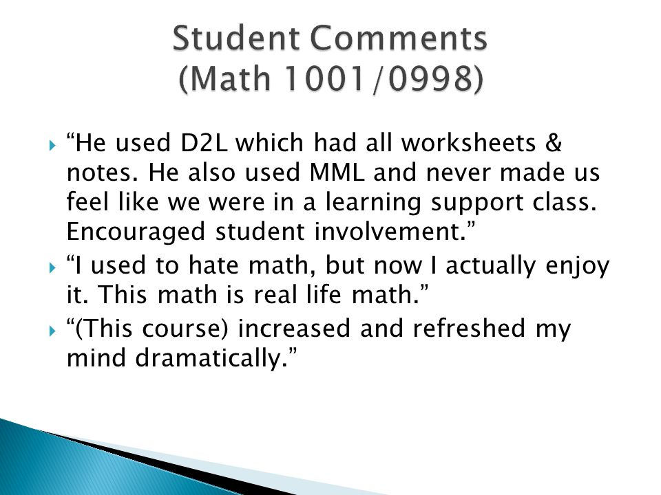 " ""He used D2L which had all worksheets & notes. He also used MML and never made us feel like we were in a learning support class. Encouraged student"