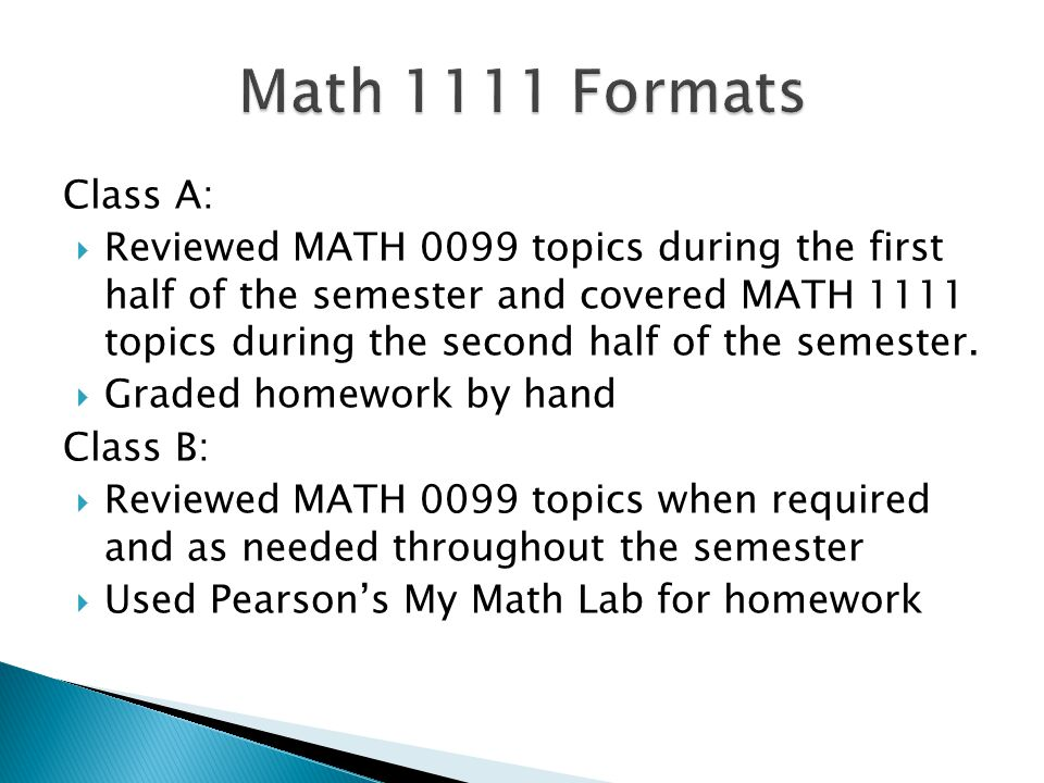 Class A:  Reviewed MATH 0099 topics during the first half of the semester and covered MATH 1111 topics during the second half of the semester.  Grad
