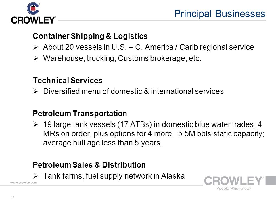 Crowley Solutions 4  World-class ocean towing and barge transportation  Vessel design and construction management  Resource development project management  Ship management (40+ vessels; MARAD, MSP, others)  Marine salvage, wreck removal, emergency response