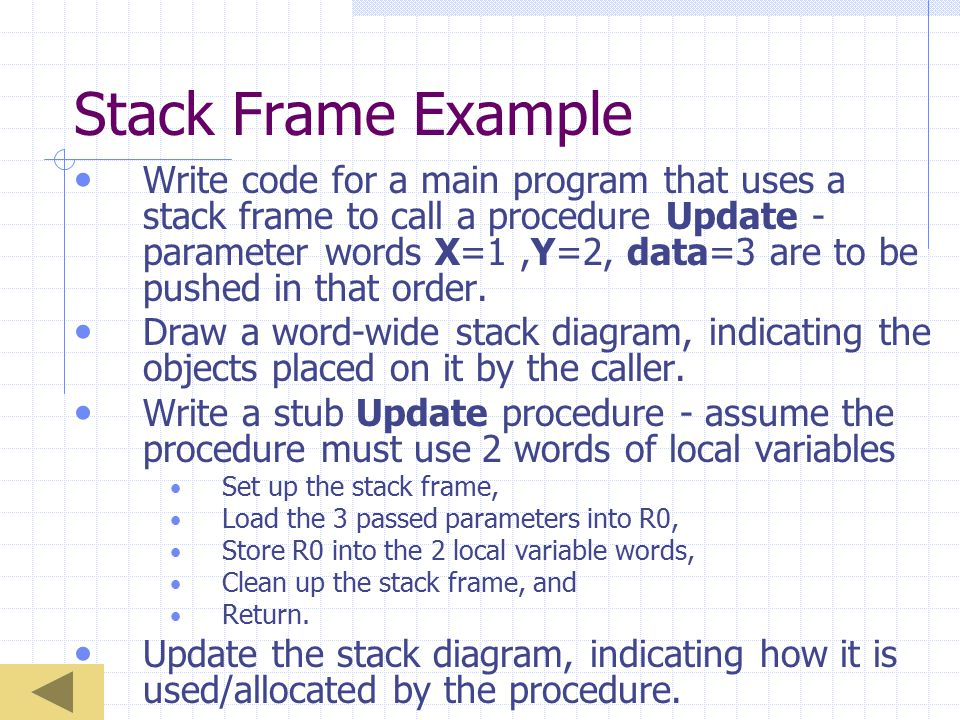 Stack Frame Example Write code for a main program that uses a stack frame to call a procedure Update - parameter words X=1,Y=2, data=3 are to be pushed in that order.