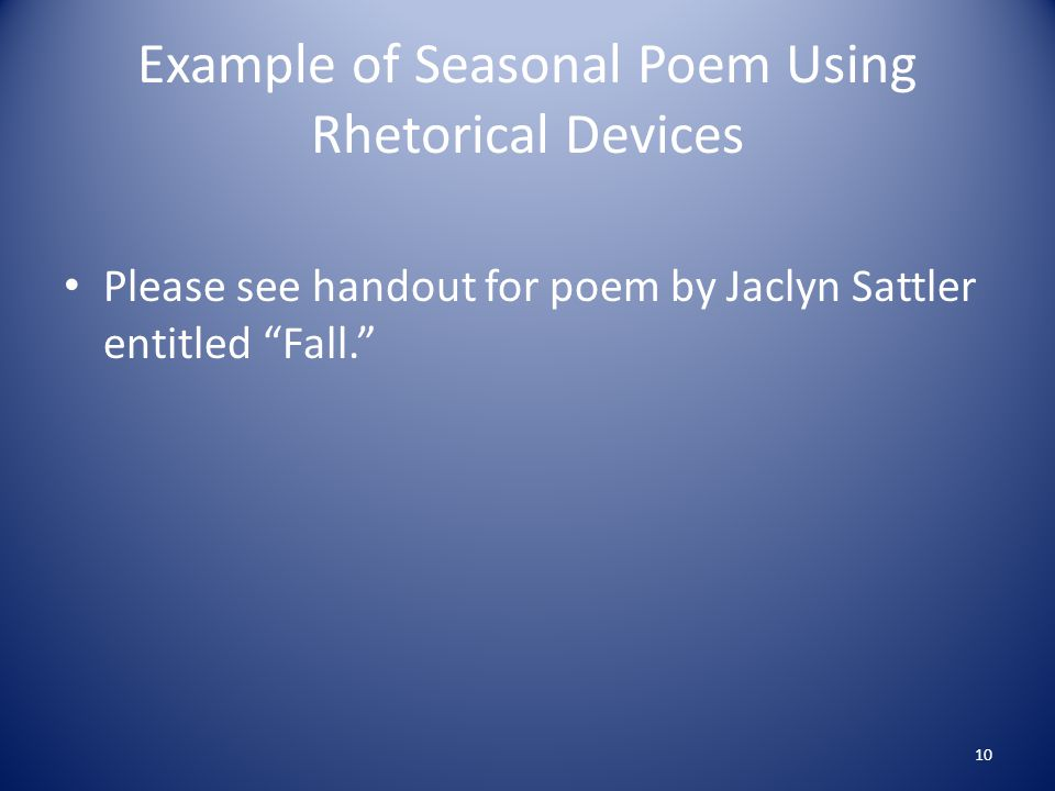 Example of Seasonal Poem Using Rhetorical Devices Please see handout for poem by Jaclyn Sattler entitled Fall. 10