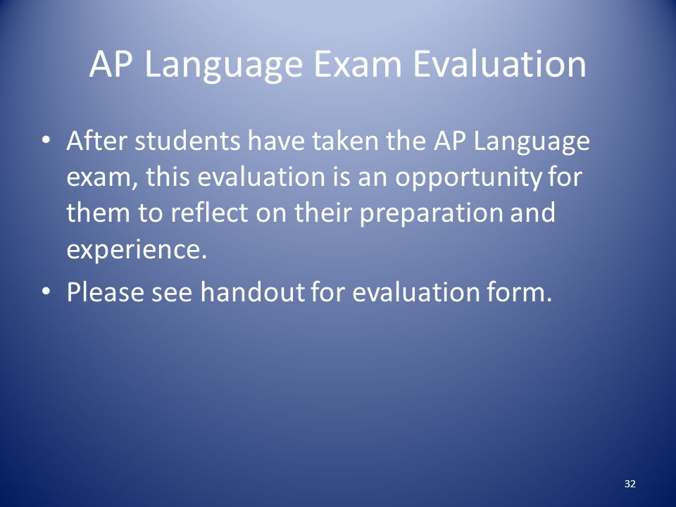 AP Language Exam Evaluation After students have taken the AP Language exam, this evaluation is an opportunity for them to reflect on their preparation and experience.