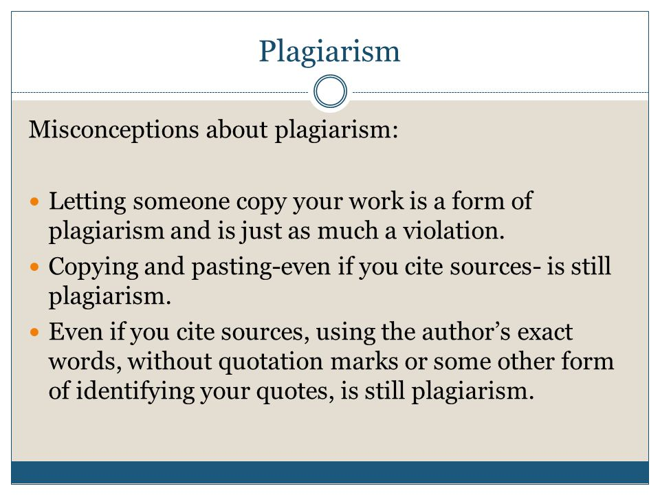 Plagiarism Misconceptions about plagiarism: Letting someone copy your work is a form of plagiarism and is just as much a violation.