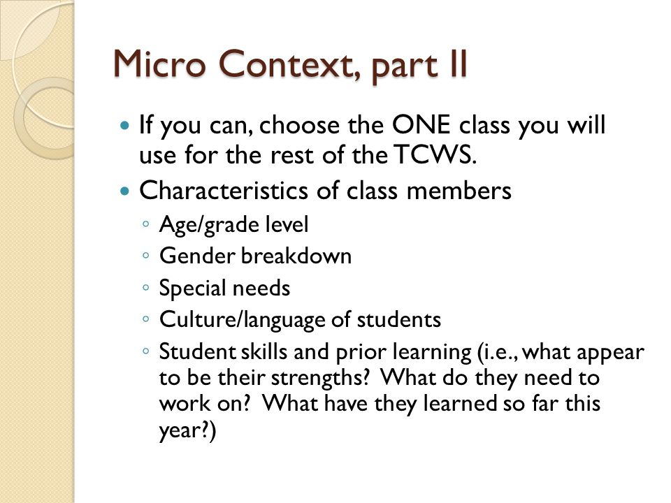 Micro Context, part II If you can, choose the ONE class you will use for the rest of the TCWS.