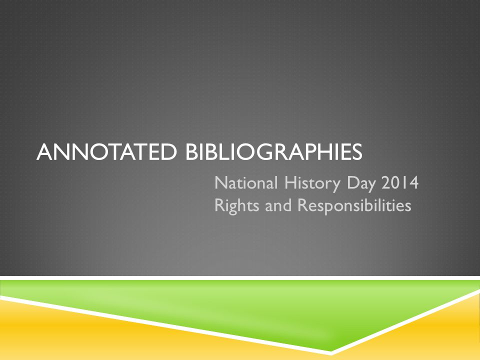 ANNOTATED BIBLIOGRAPHIES National History Day 2014 Rights and Responsibilities