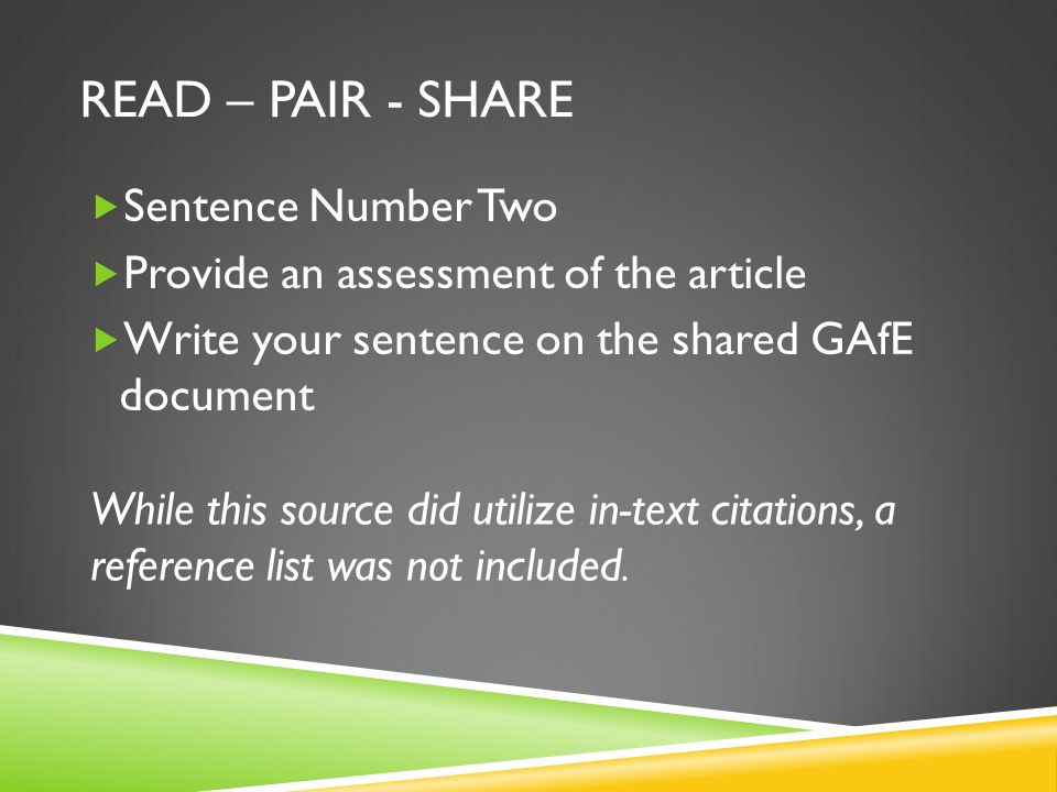 READ – PAIR - SHARE  Sentence Number Two  Provide an assessment of the article  Write your sentence on the shared GAfE document While this source did utilize in-text citations, a reference list was not included.