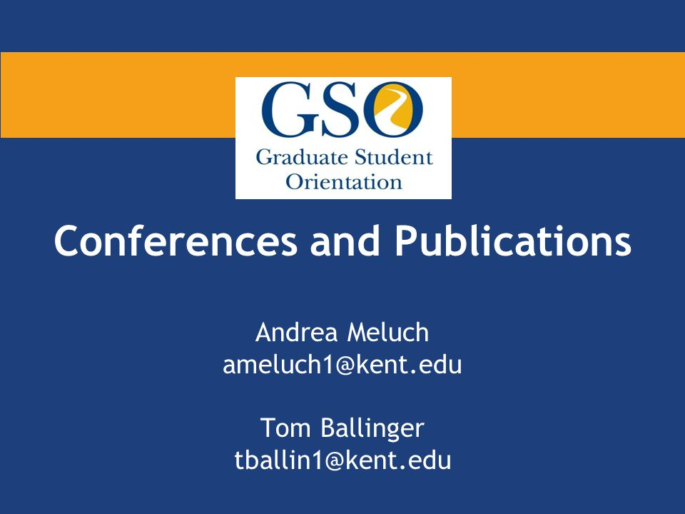 Conferences and Publications Andrea Meluch ameluch1@kent.edu Tom Ballinger tballin1@kent.edu