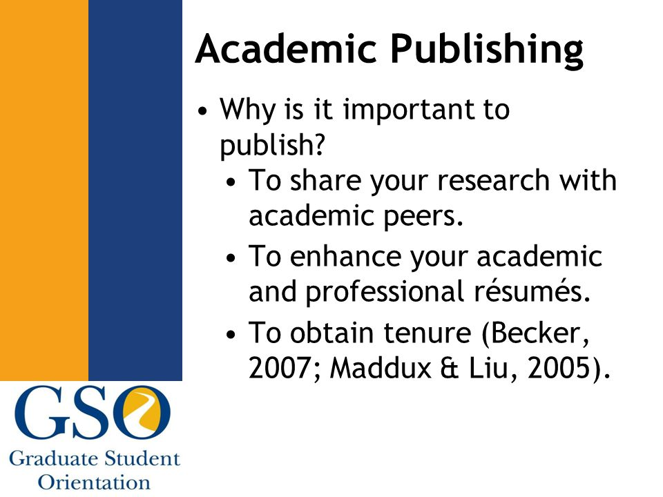 Academic Publishing Why is it important to publish? To share your research with academic peers. To enhance your academic and professional résumés. To