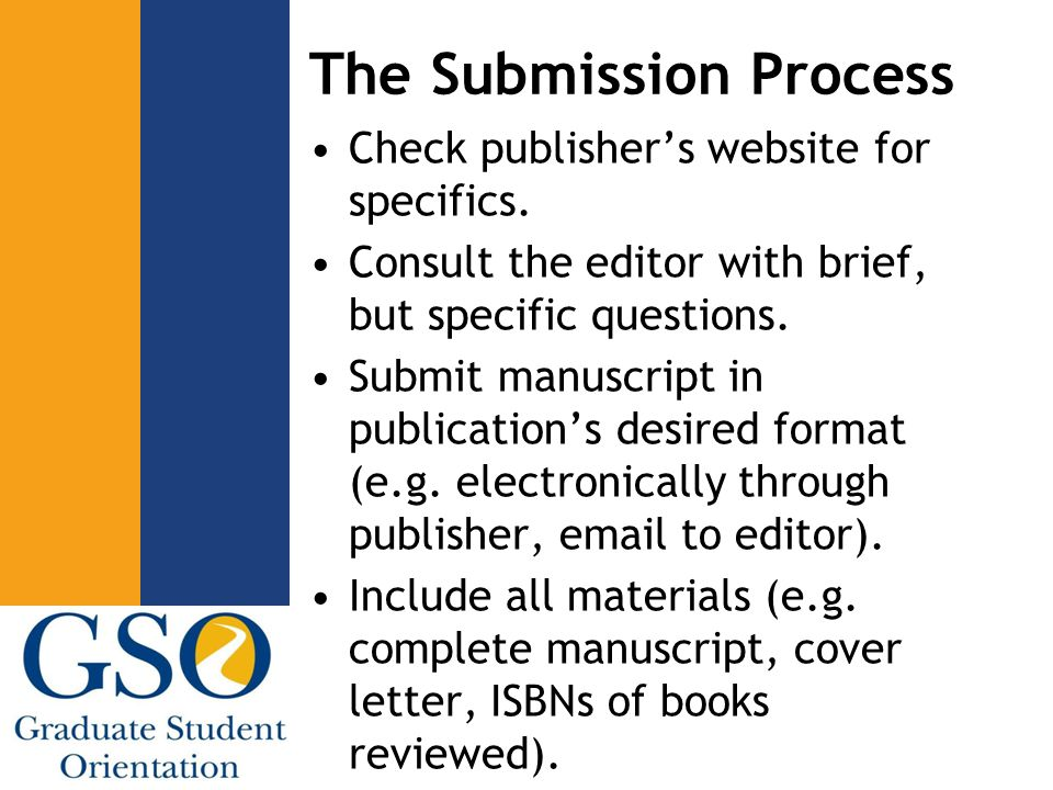 The Submission Process Check publisher's website for specifics.