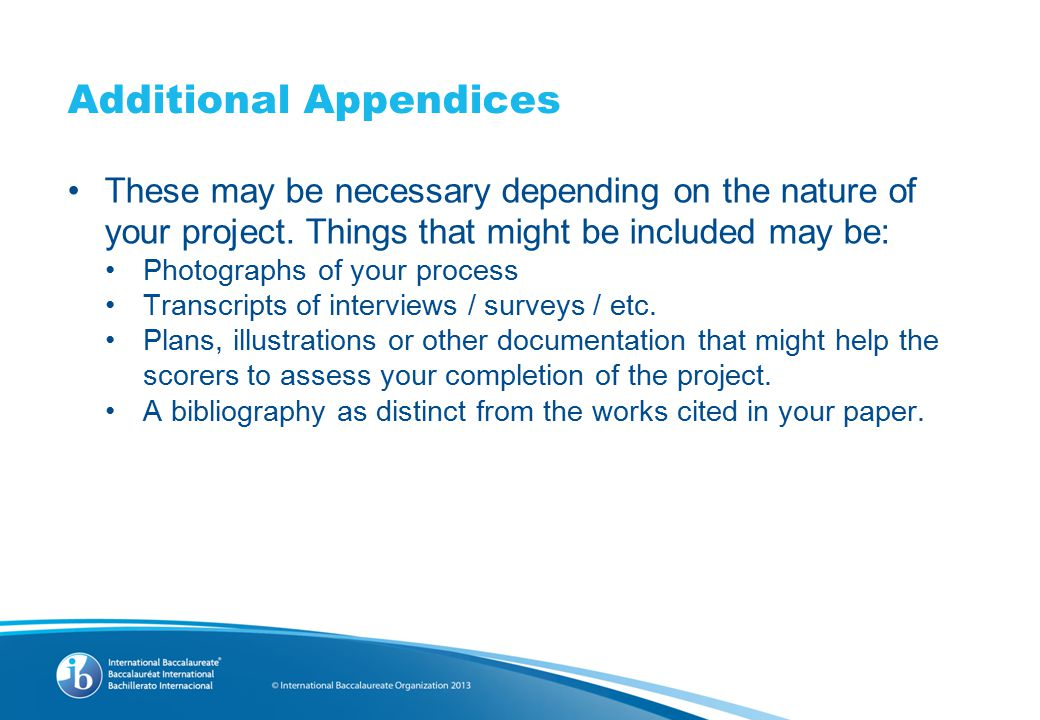Additional Appendices These may be necessary depending on the nature of your project.