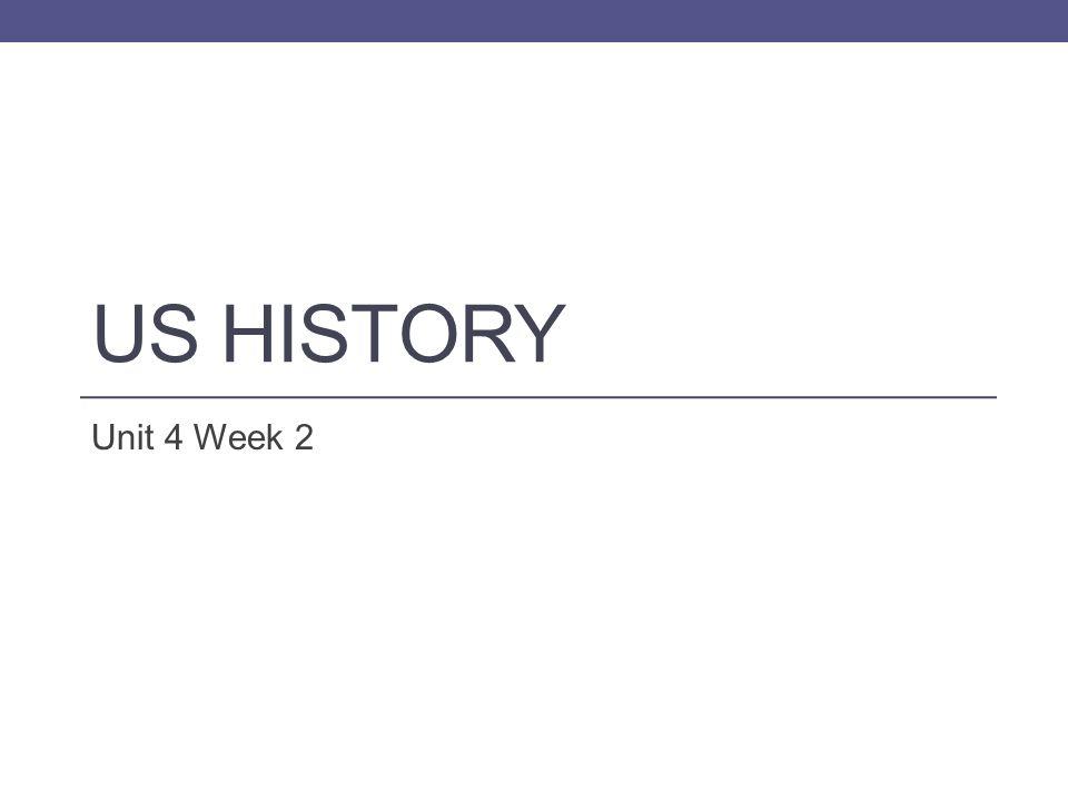 US HISTORY Unit 4 Week 2