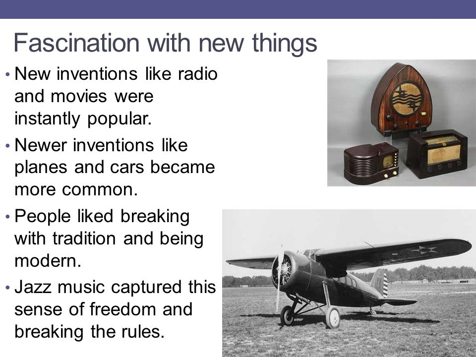 Fascination with new things New inventions like radio and movies were instantly popular.