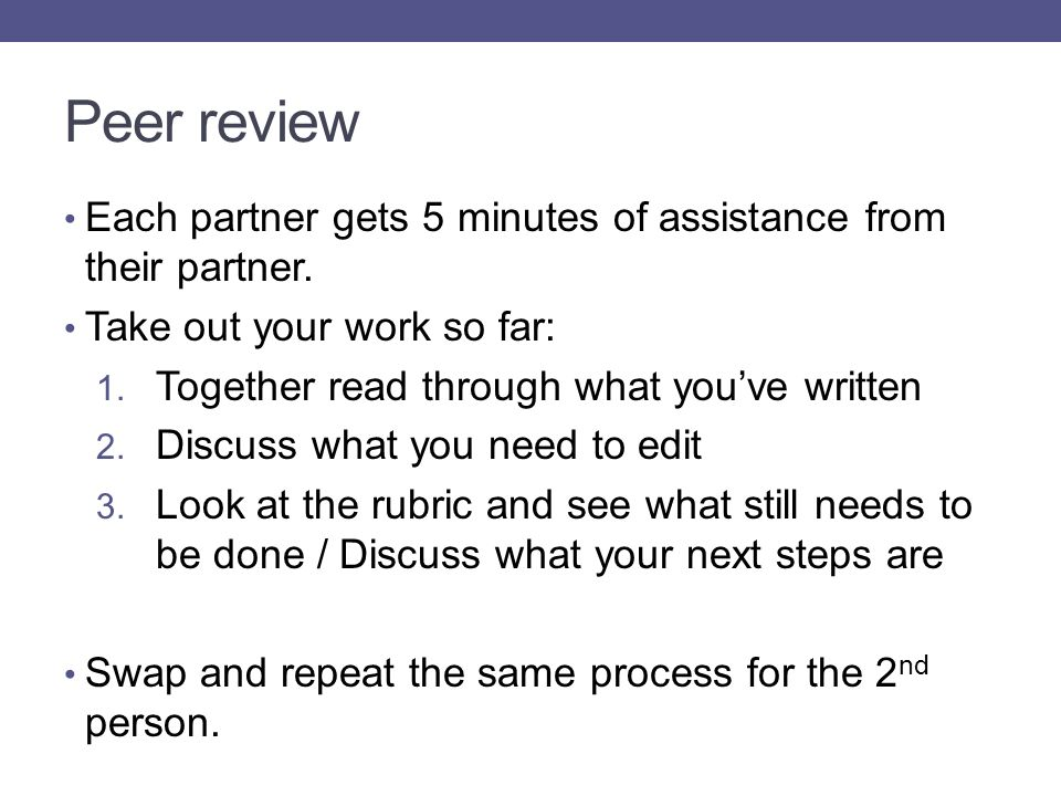 Peer review Each partner gets 5 minutes of assistance from their partner.