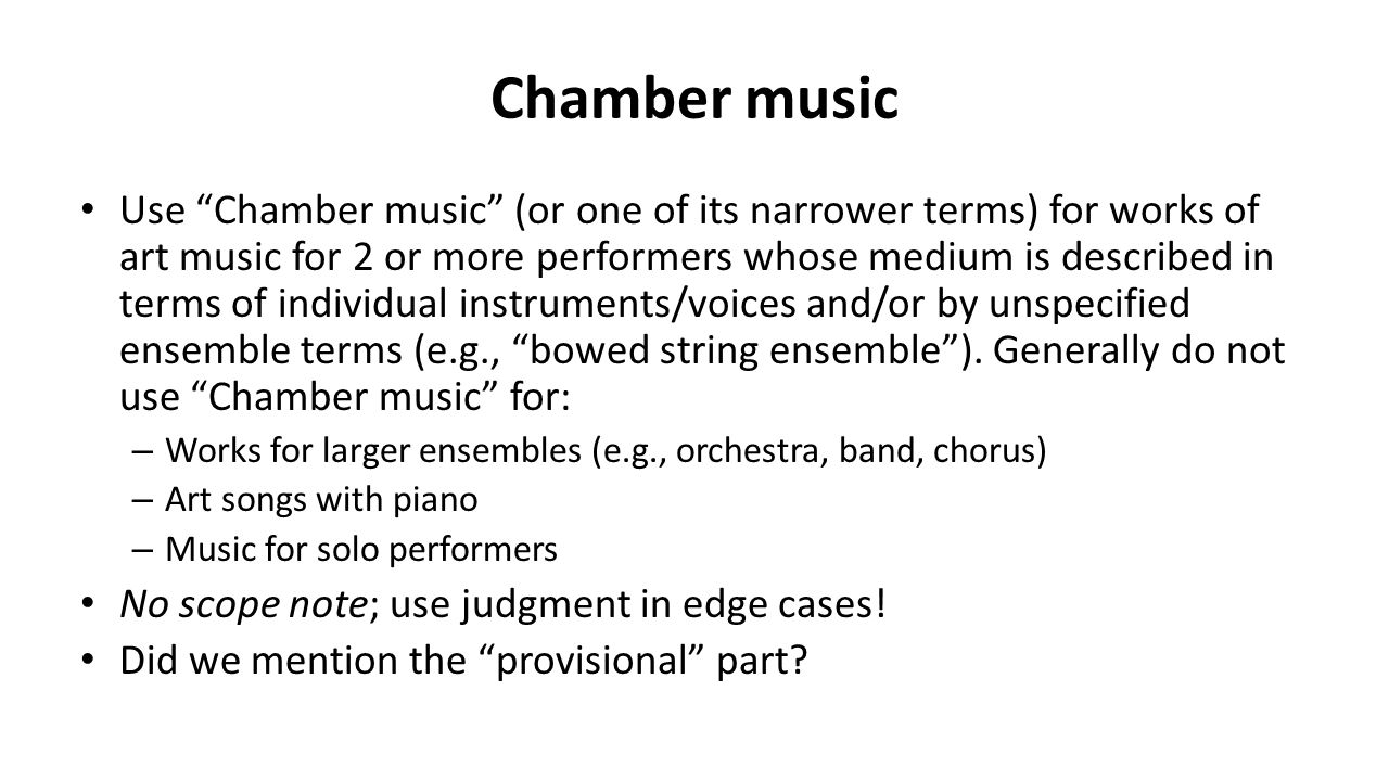 "Chamber music Use ""Chamber music"" (or one of its narrower terms) for works of art music for 2 or more performers whose medium is described in terms of"