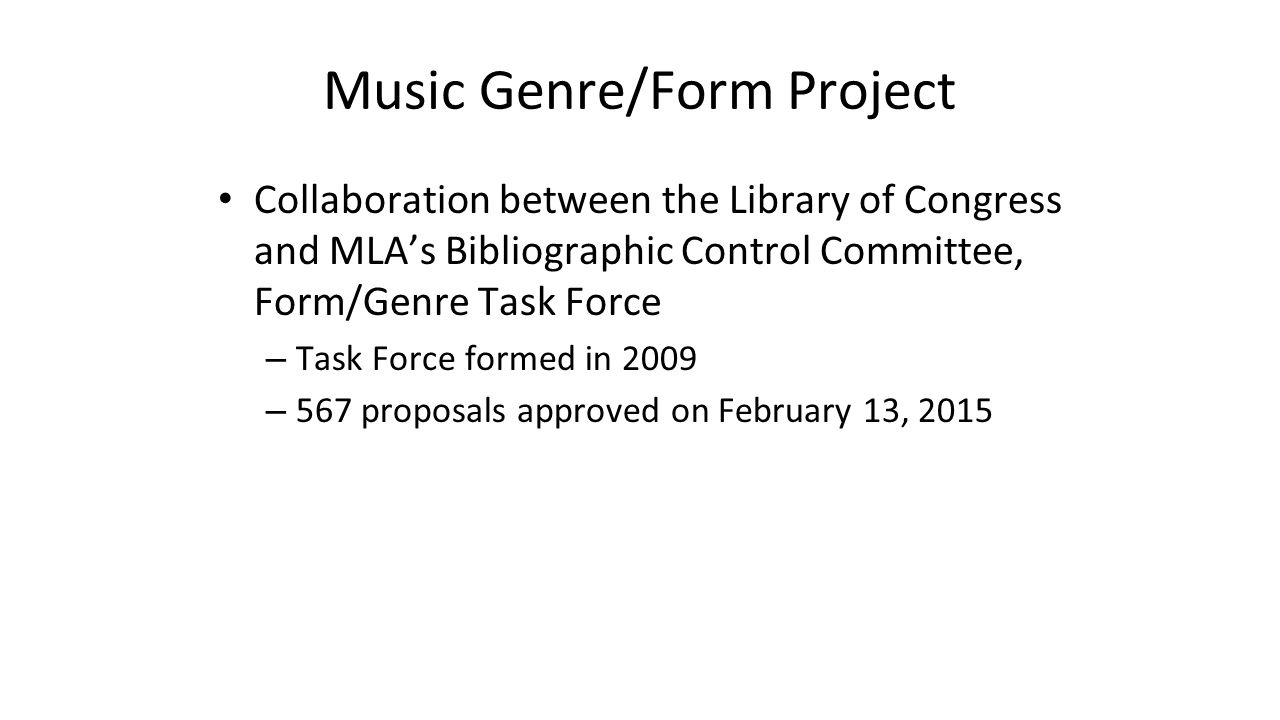 Music Genre/Form Project Collaboration between the Library of Congress and MLA's Bibliographic Control Committee, Form/Genre Task Force – Task Force f