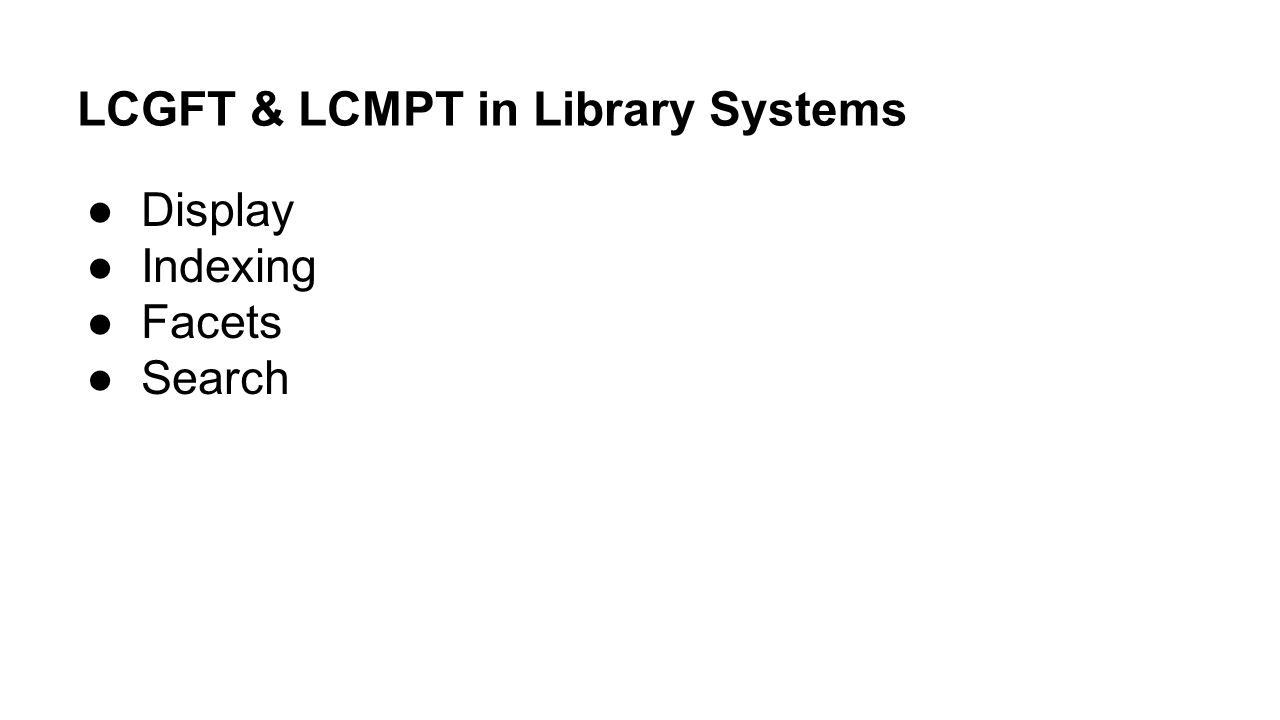 LCGFT & LCMPT in Library Systems ●Display ●Indexing ●Facets ●Search