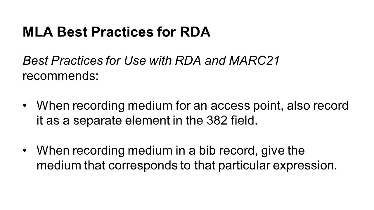 MLA Best Practices for RDA Best Practices for Use with RDA and MARC21 recommends: When recording medium for an access point, also record it as a separ