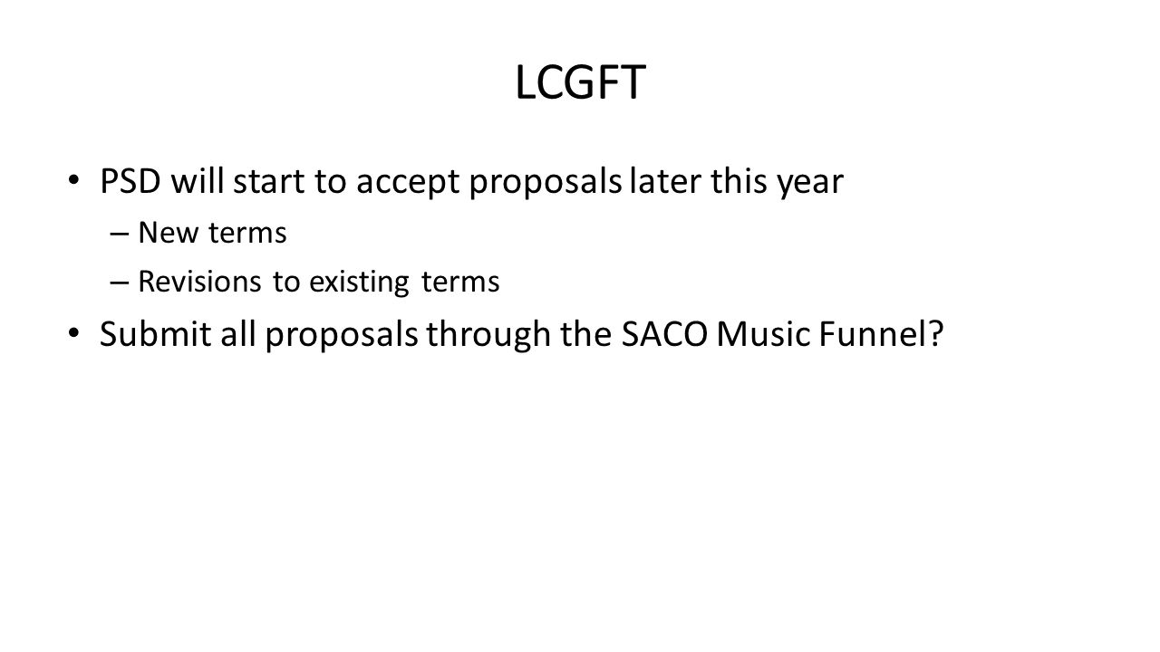LCGFT PSD will start to accept proposals later this year – New terms – Revisions to existing terms Submit all proposals through the SACO Music Funnel?