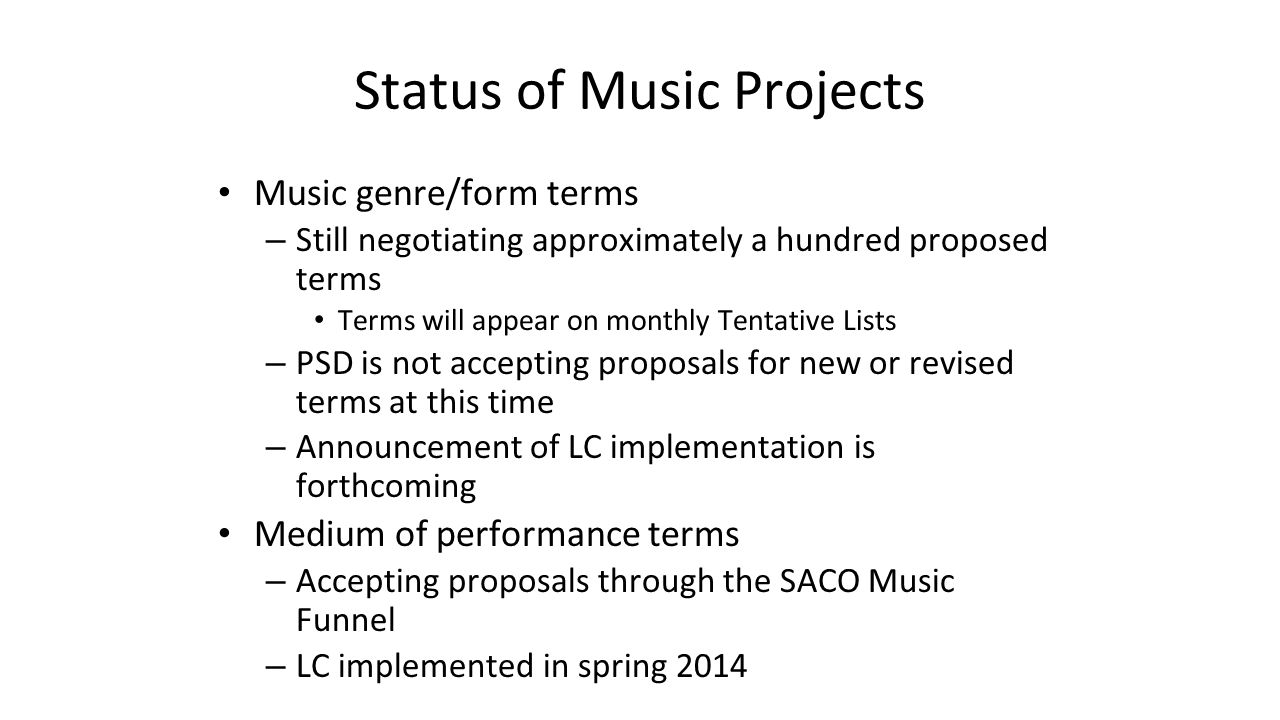 Status of Music Projects Music genre/form terms – Still negotiating approximately a hundred proposed terms Terms will appear on monthly Tentative List