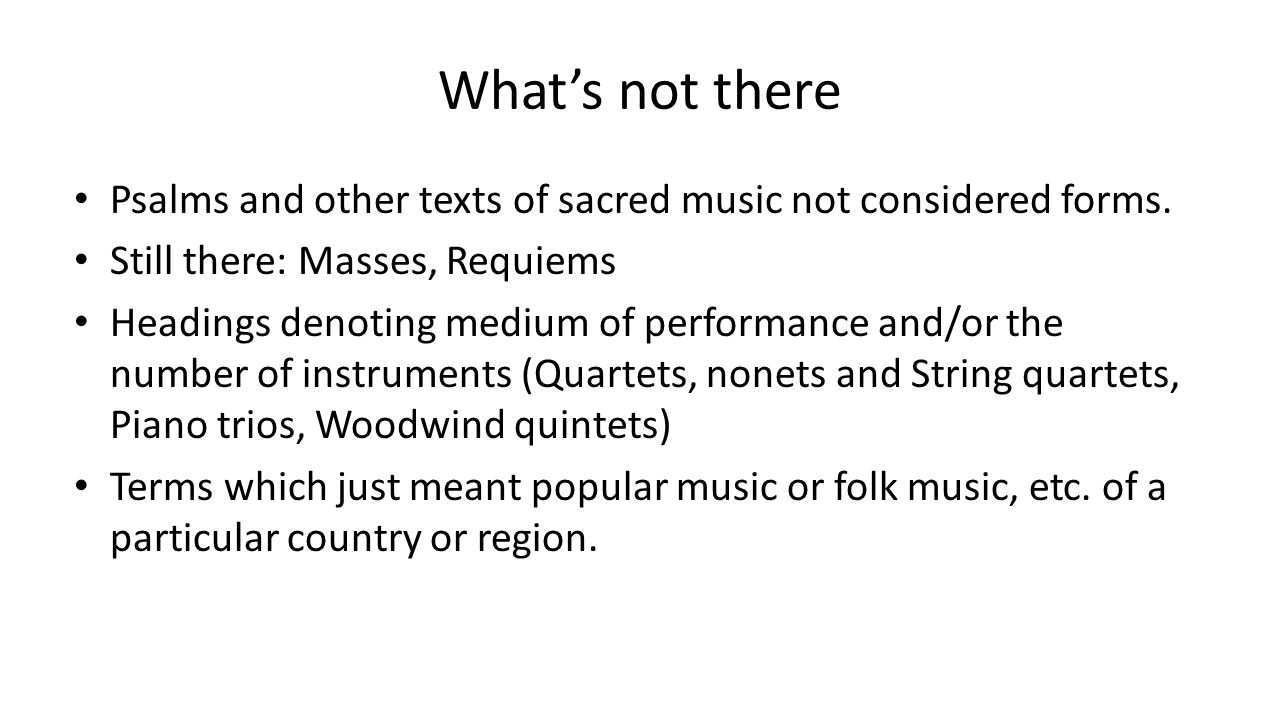 What's not there Psalms and other texts of sacred music not considered forms. Still there: Masses, Requiems Headings denoting medium of performance an