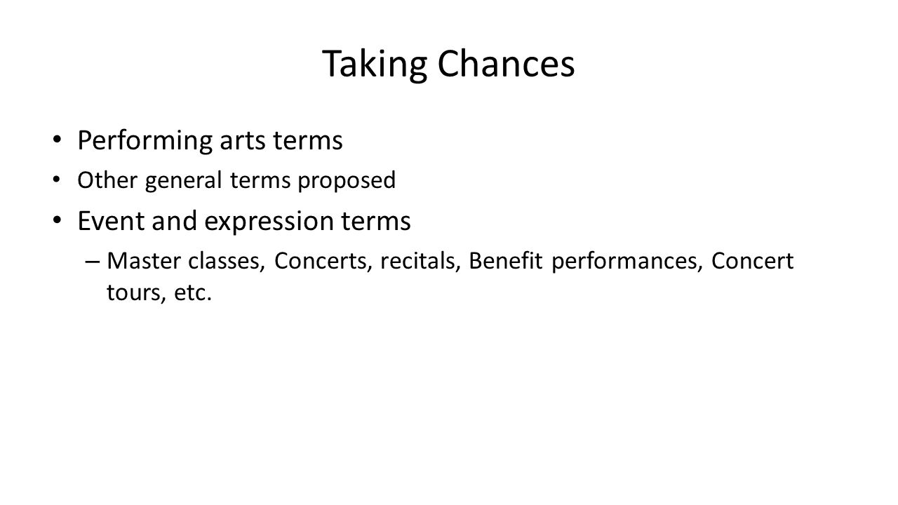 Taking Chances Performing arts terms Other general terms proposed Event and expression terms – Master classes, Concerts, recitals, Benefit performance