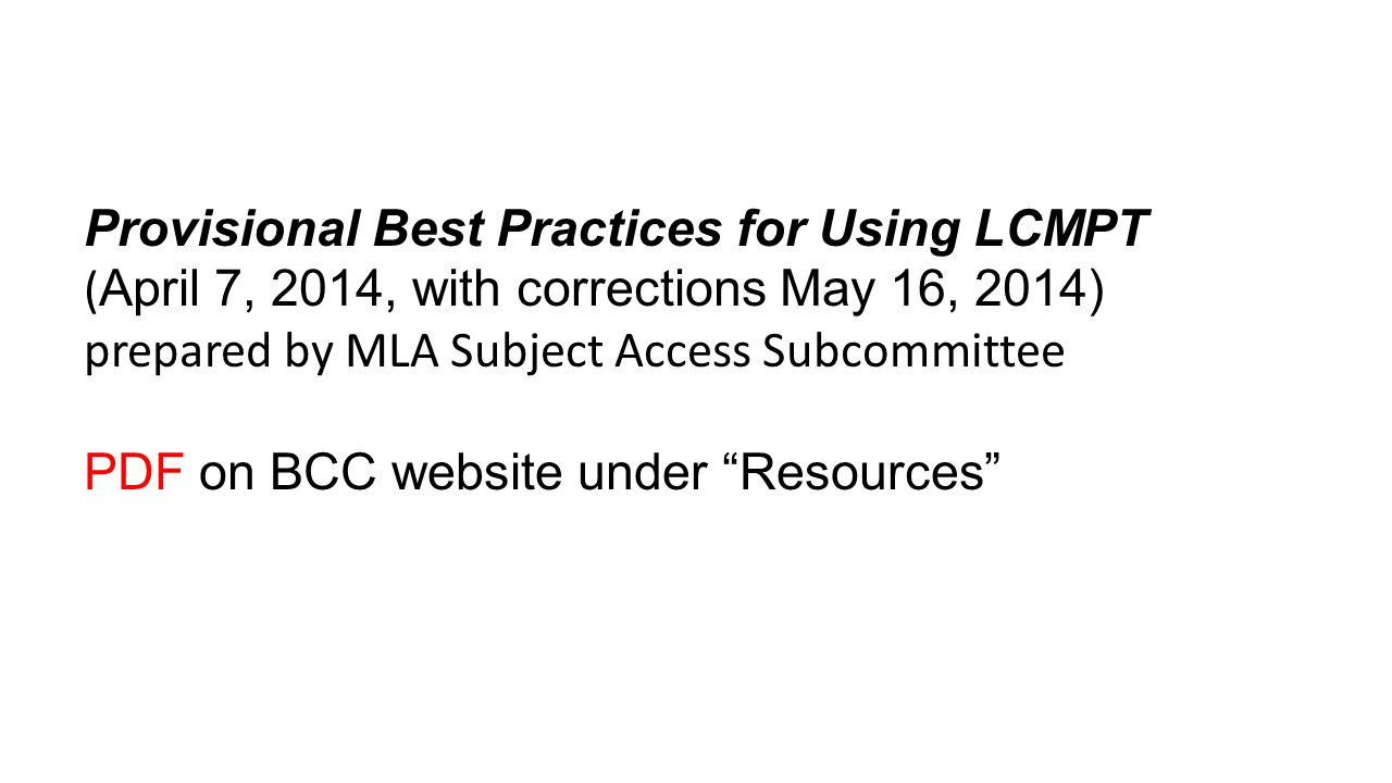 Provisional Best Practices for Using LCMPT ( April 7, 2014, with corrections May 16, 2014) prepared by MLA Subject Access Subcommittee PDF on BCC webs