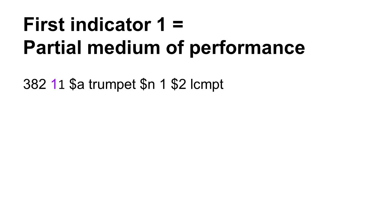 First indicator 1 = Partial medium of performance 382 1 1 $a trumpet $n 1 $2 lcmpt