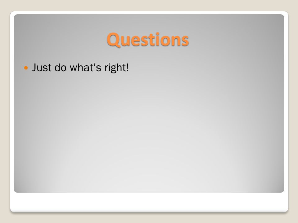Questions Just do what's right!