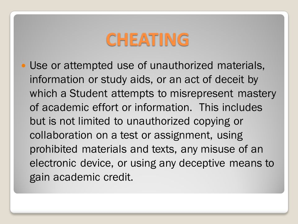 CHEATING Use or attempted use of unauthorized materials, information or study aids, or an act of deceit by which a Student attempts to misrepresent mastery of academic effort or information.