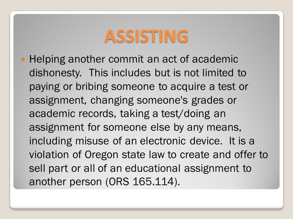 ASSISTING Helping another commit an act of academic dishonesty.