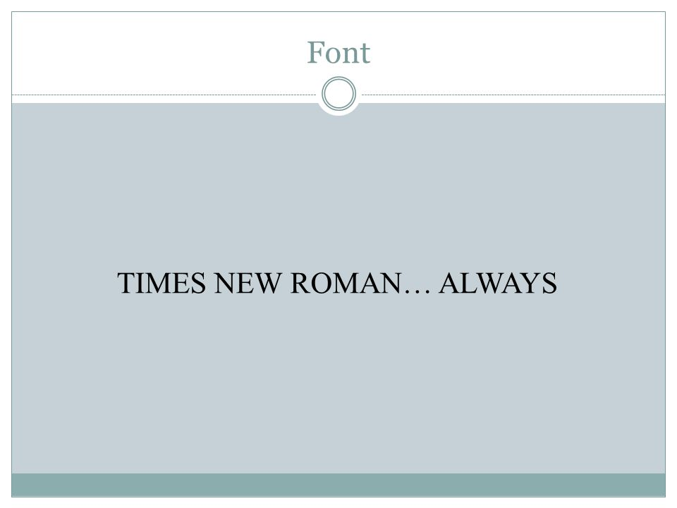 Font TIMES NEW ROMAN… ALWAYS