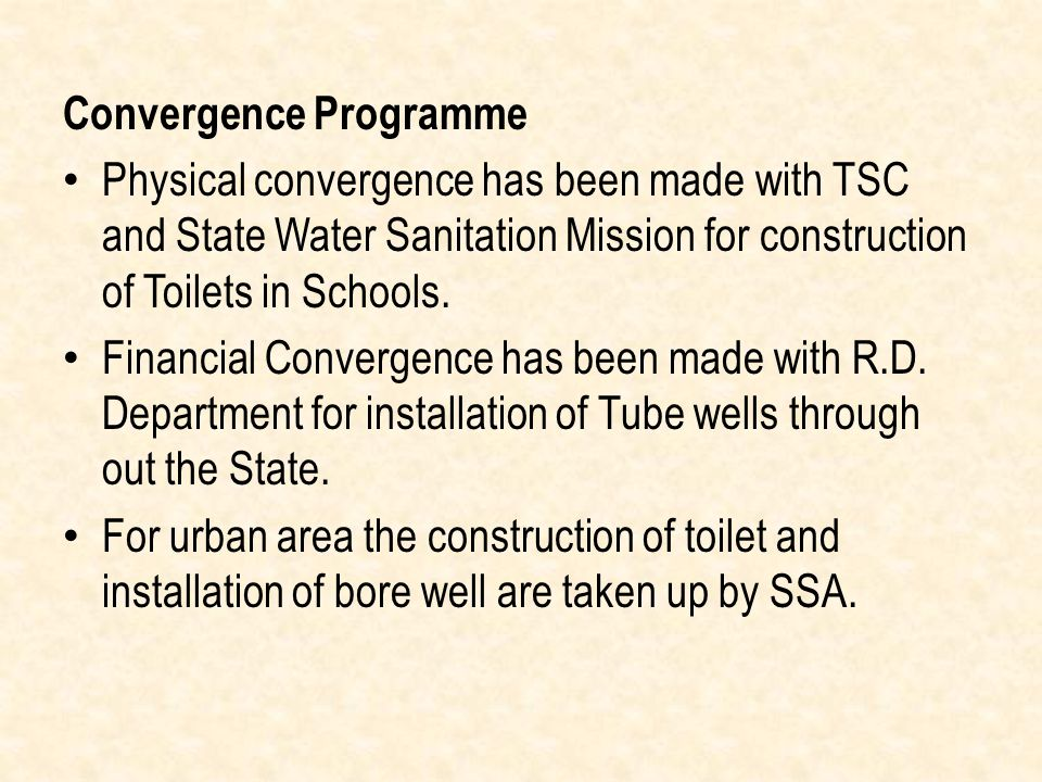Convergence Programme Physical convergence has been made with TSC and State Water Sanitation Mission for construction of Toilets in Schools.