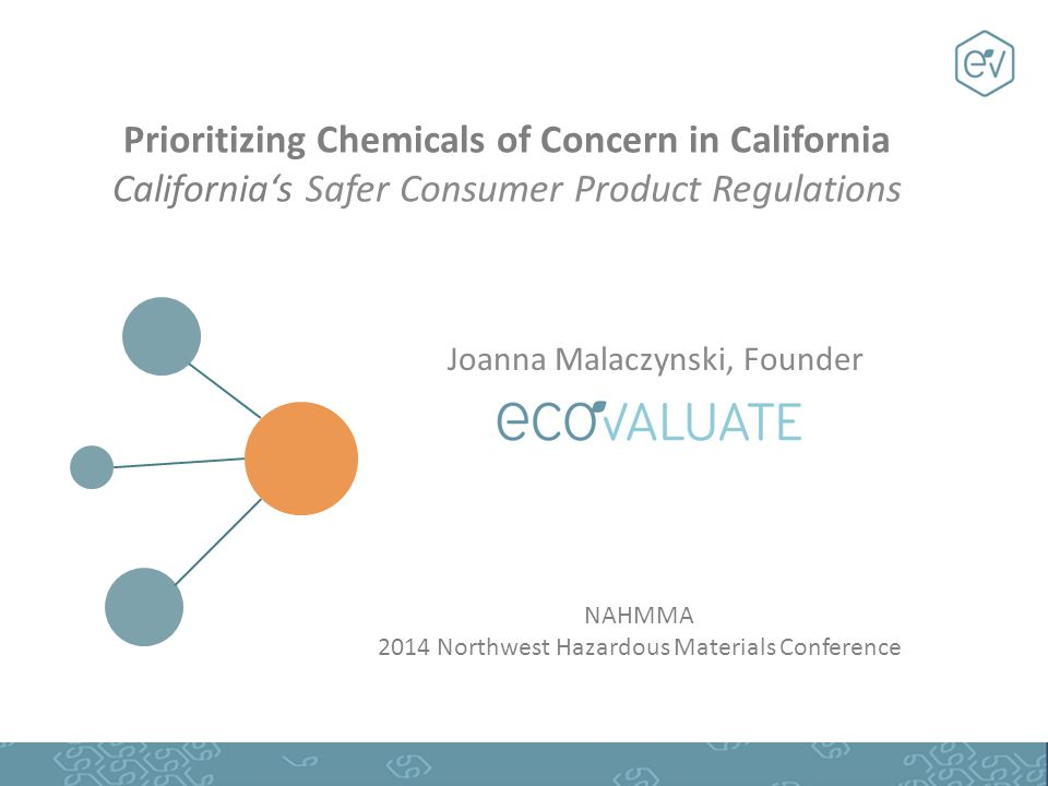Prioritizing Chemicals of Concern in California California's Safer Consumer Product Regulations Joanna Malaczynski, Founder NAHMMA 2014 Northwest Hazardous Materials Conference