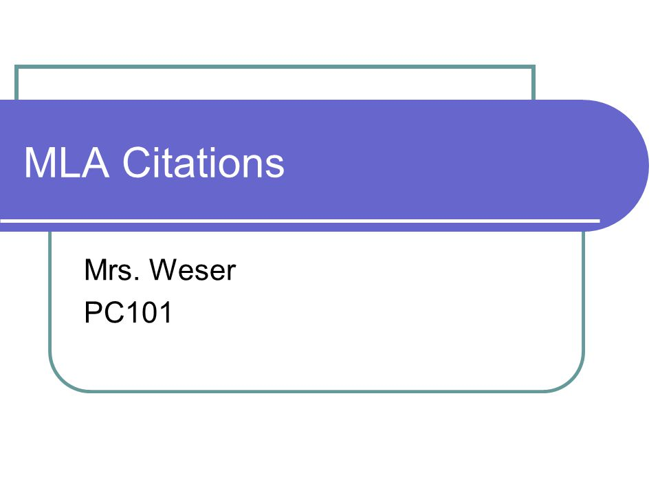 MLA Citations Mrs. Weser PC101