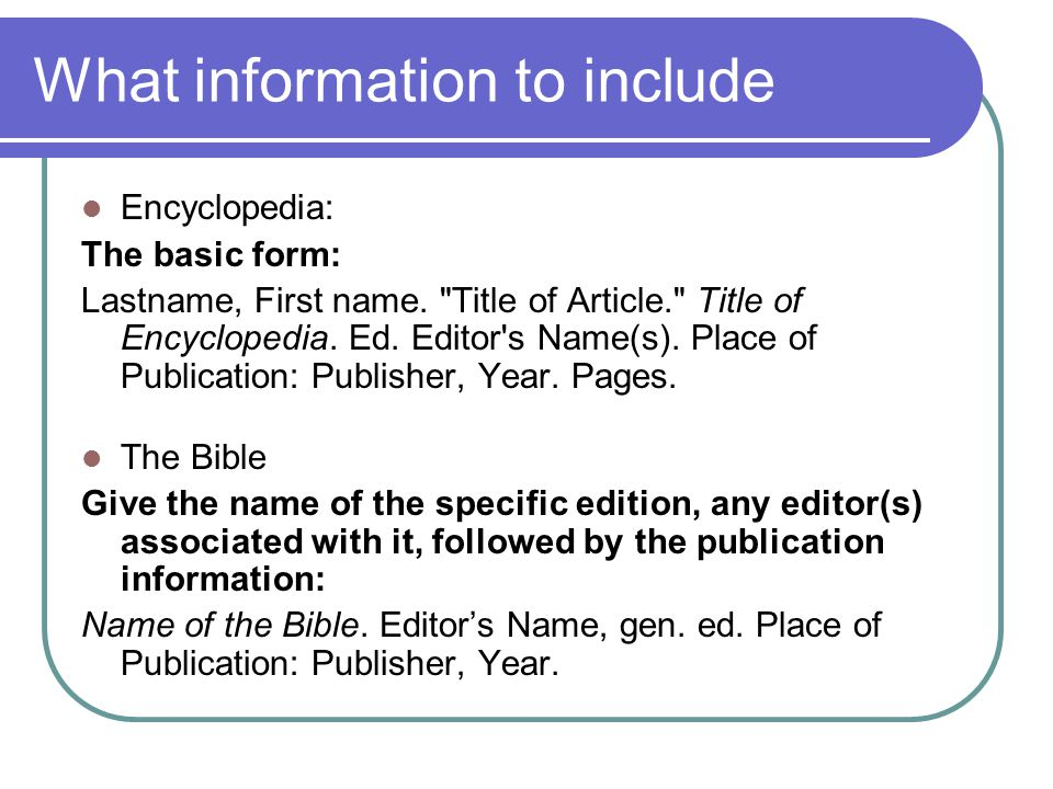 What information to include Encyclopedia: The basic form: Lastname, First name.