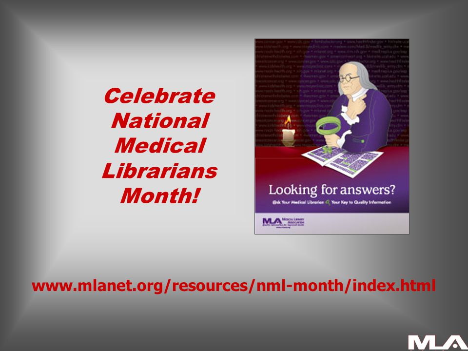 Celebrate National Medical Librarians Month! www.mlanet.org/resources/nml-month/index.html