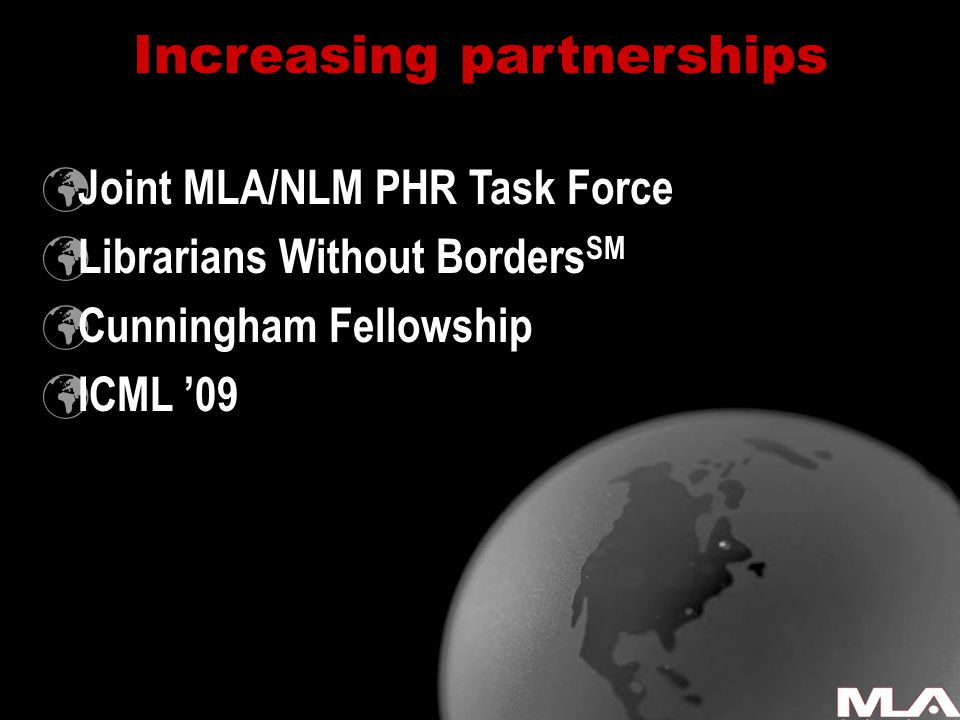 Increasing partnerships Joint MLA/NLM PHR Task Force Librarians Without Borders SM Cunningham Fellowship ICML '09