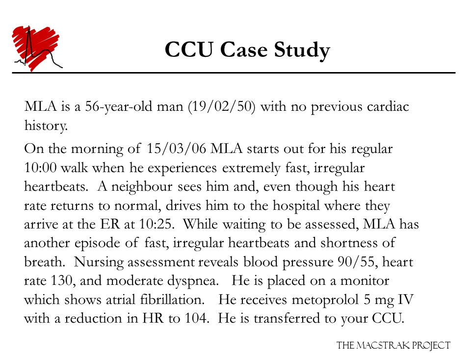 The Macstrak Project CCU Case Study MLA is a 56-year-old man (19/02/50) with no previous cardiac history.