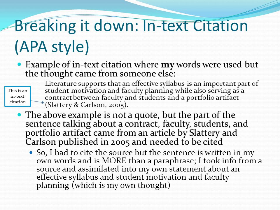 Breaking it down: In-text Citation (APA style) Example of in-text citation where my words were used but the thought came from someone else: Literature