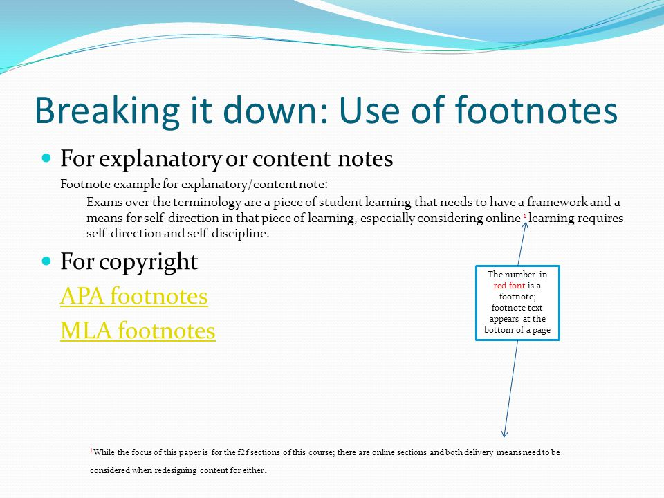 Breaking it down: Use of footnotes For explanatory or content notes Footnote example for explanatory/content note: Exams over the terminology are a pi
