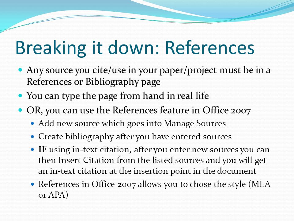 Breaking it down: References Any source you cite/use in your paper/project must be in a References or Bibliography page You can type the page from han