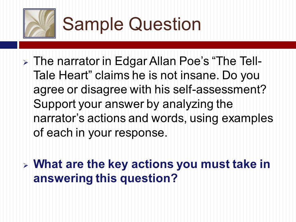 Sample Question  The narrator in Edgar Allan Poe's The Tell- Tale Heart claims he is not insane.