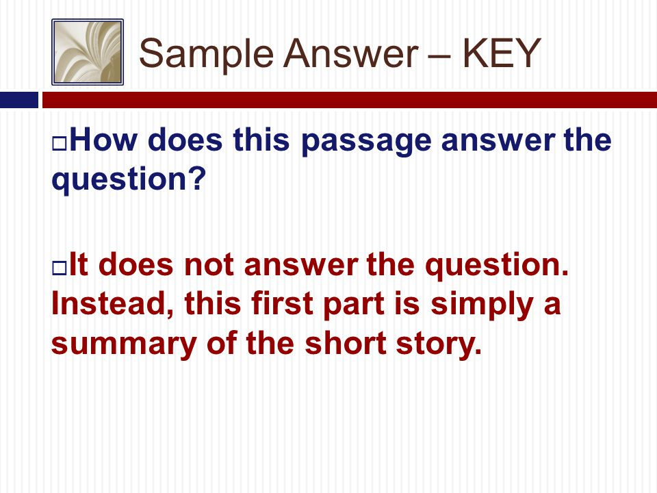 Sample Answer – KEY  How does this passage answer the question.